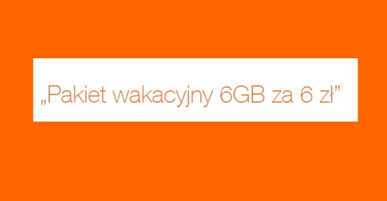 Orange 6GB za 6 PLN – tani mobilny internet na wakacje.
