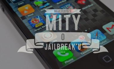Najczęstsze mity o Jailbreak'u.
