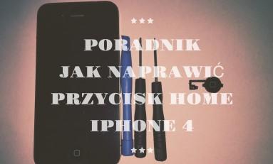 Poradnik jak naprawić przycisk Home iPhone 4.