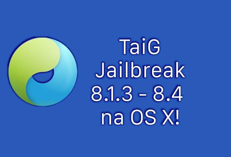 TaiG Jailbreak 8.1.3 – 8.4 na Mac OS X!