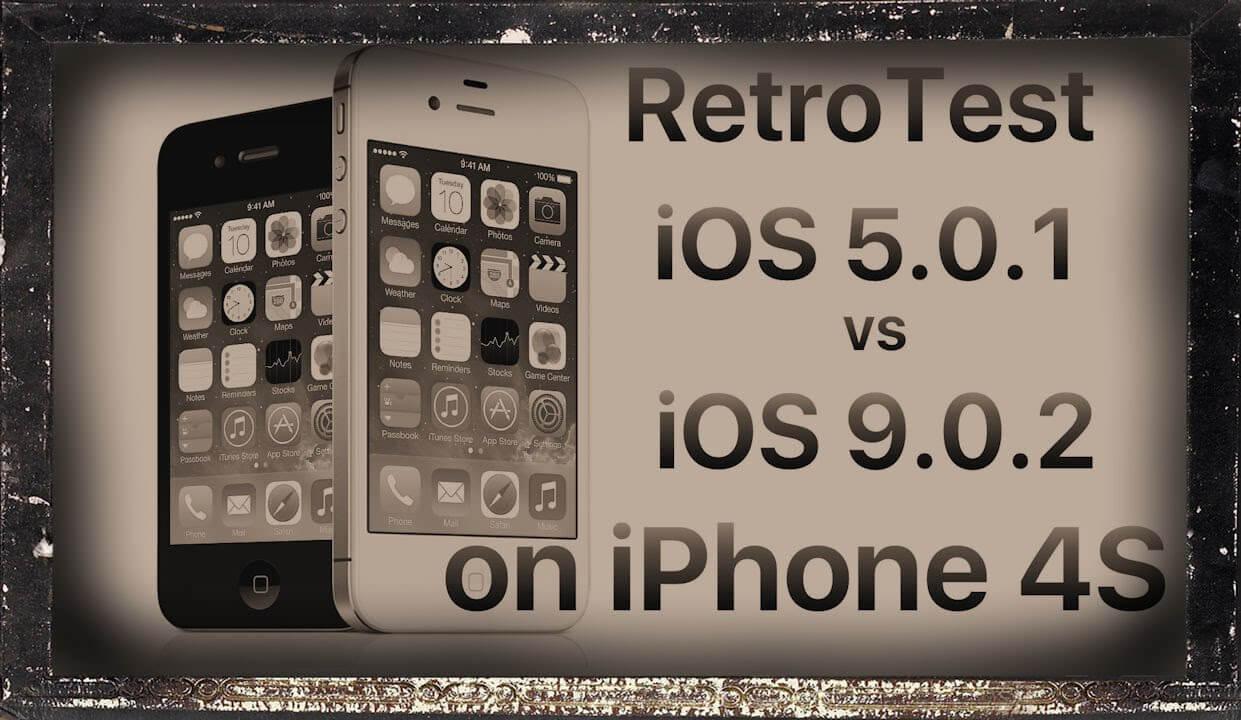 Retro test : iOS 9.0.2 vs iOS 5.0.1 iPhone 4S